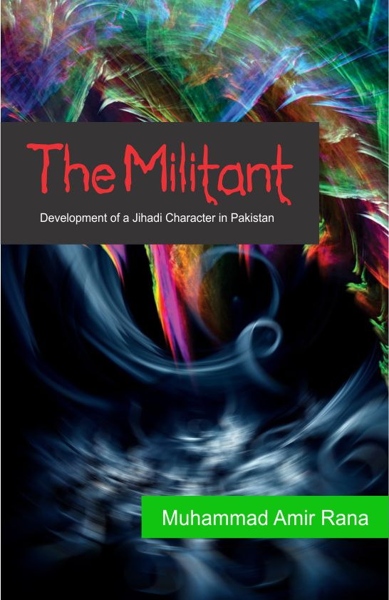 Book Cover: The Militant : Development of a Jihadi character in Pakistan